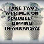 Take two: A primer on double-dipping in Arkansas