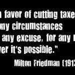 Milton Friedman tax cut quote