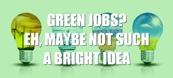 Green Jobs: Not Such a Bright Idea