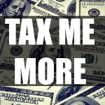 Tax me More
