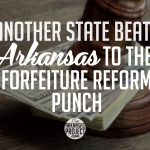 Another State Beats Arkansas To the Forfeiture Reform Punch