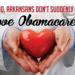No, Arkansans Don't Suddenly Love Obamacare