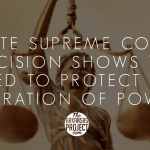 State Supreme Court Decision Shows Need To Protect the Separation Of Powers