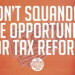 Don't Squander the Opportunity for Tax Reform