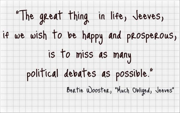 Eternal verities: Bertie Wooster on political debates