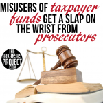 Misusers of Taxpayer Dollars Get Light Punishment