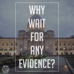 Why Wait for Any Evidence?