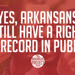 Yes, Arkansans Still Have The Right To Record in Public