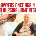 Trial Lawyers Once Again Hiding Behind Nursing Home Residents
