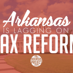 Arkansas Lagging on Tax Reform