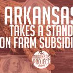Arkansas Delegation Takes a Stand on Farm Subsidies